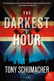 The Darkest Hour - A Novel ebook by Tony Schumacher