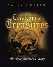 Tristram's Treasures - The True American Story ebook by Sally Coffin