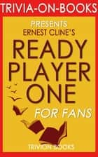 Ready Player One by Ernest Cline (Trivia-On-Books) ebook by Trivion Books