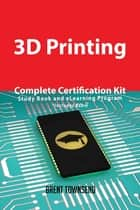 3D Printing Complete Certification Kit - Study Book and eLearning Program ebook by Brent Townsend
