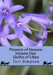 Flowers of Heaven: Volume One: Quilts of Lillies ebook by Tori Simpson
