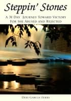 Steppin' Stones - A 31 Day Journey Toward Victory for the Abused and Rejected ebook by