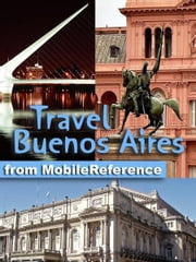 Travel Buenos Aires, Argentina: Illustrated Guide, Phrasebook and Maps (Mobi Travel) ebook by MobileReference
