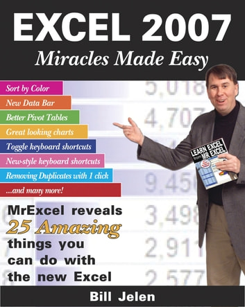 Excel 2007 Miracles Made Easy - Mr. Excel Reveals 25 Amazing Things You Can Do with the New Excel eBook by Bill Jelen