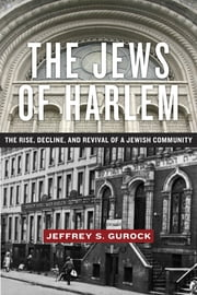The Jews of Harlem - The Rise, Decline, and Revival of a Jewish Community ebook by Jeffrey S. Gurock