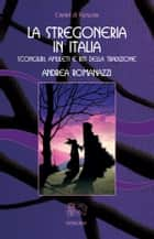 La Stregoneria in Italia ebook by Andrea Romanazzi