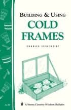 Building & Using Cold Frames ebook by Charles Siegchrist
