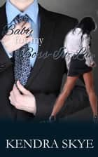 Baby for my Boss-In-Law ebook by Kendra Skye