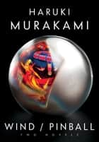 Wind/Pinball - Two novels ebook by Haruki Murakami, Ted Goossen