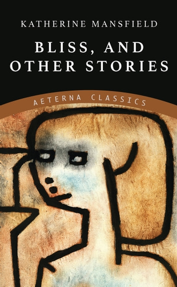 Bliss, and Other Stories ebook by Katherine Mansfield
