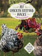 101 Chicken Keeping Hacks from Fresh Eggs Daily - Tips, Tricks, and Ideas for You and your Hens ebook by Lisa Steele