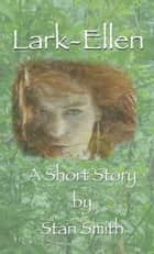 Lark-Ellen, a short story ebook by Stan Smith