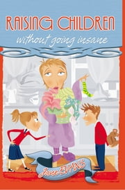 Raising Children Without Going Insane ebook by Jane Evans