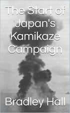 The Start of Japan's Kamikaze Campaign ebook by Bradley Hall