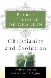 Christianity and Evolution - Reflections on Science and Religion ebook by Pierre Teilhard de Chardin