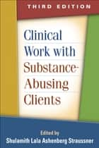 Clinical Work with Substance-Abusing Clients, Third Edition ebook by Shulamith Lala Ashenberg Straussner, DSW