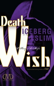 Death Wish - A Story of the Mafia ebook by Iceberg Slim
