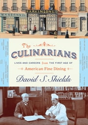 The Culinarians - Lives and Careers from the First Age of American Fine Dining ebook by David S. Shields