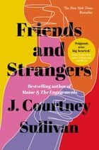 Friends and Strangers - The New York Times bestselling novel of female friendship and privilege ebook by J. Courtney Sullivan