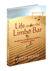 Life Under the Limbo Bar ebook by Faith Wood