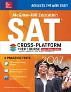 McGraw-Hill Education SAT 2017 Cross-Platform Prep Course ebook by Christopher Black, Mark Anestis