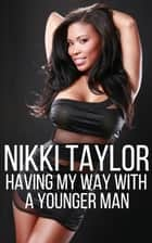 Having My Way With A Younger Man ebook by Nikki Taylor
