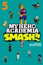 My Hero Academia: Smash!!, Vol. 5 ebook by Hirofumi Neda