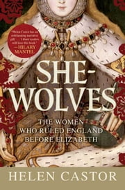She-Wolves - The Women Who Ruled England Before Elizabeth ebook by Kobo.Web.Store.Products.Fields.ContributorFieldViewModel