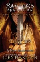 The Royal Ranger: A New Beginning - A New Beginning ebook by John Flanagan