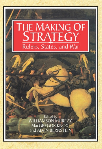 The Making of Strategy - Rulers, States, and War ebook by