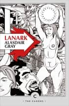 Lanark - A Life in Four Books ebook by Alasdair Gray, William Boyd