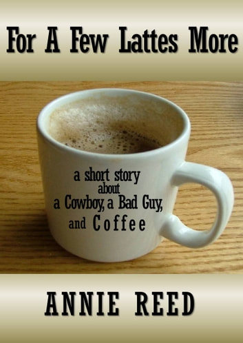 For a Few Lattes More [a short story] ebook by Annie Reed