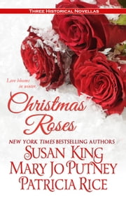 Christmas Roses ebook by Susan King,Mary Jo Putney,Patricia Rice