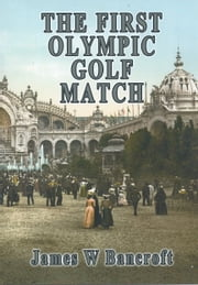 The First Olympic Golf Match ebook by James W Bancroft