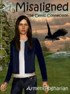 Misaligned: The Celtic Connection ebook by Armen Pogharian