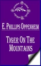 Tiger on the Mountains ebook by E. Phillips Oppenheim