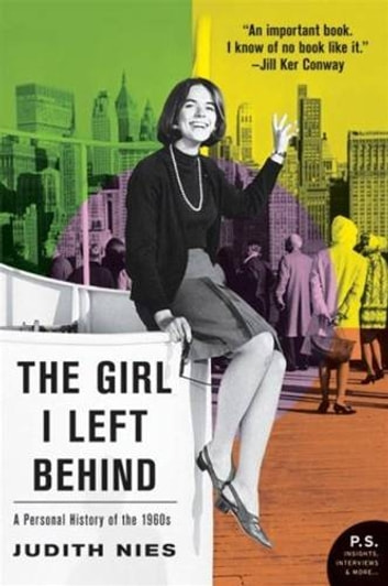 The Girl I Left Behind - A Narrative History of the Sixties ebook by Judith Nies
