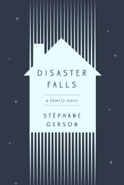 Disaster Falls - A Family Story ebook by Stephane Gerson