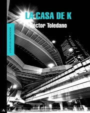 La casa de K ebook by Héctor Toledano