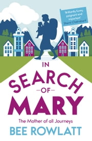 In Search of Mary - The Mother of all Journeys ebook by Bee Rowlatt