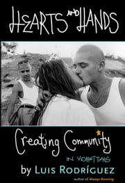 Hearts and Hands - Creating Community in Violent Times ebook by Luis Rodriguez