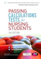 Passing Calculations Tests for Nursing Students ebook by Dr Susan Starkings,Larry Krause