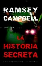 La historia secreta ebook by Ramsey Campbell