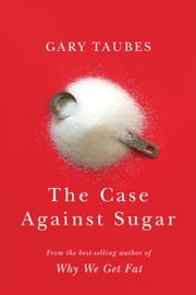 The Case Against Sugar ebook by Gary Taubes
