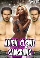 Alien Clone Gangbang ebook by Cora Adel