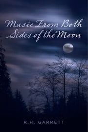 Music From Both Sides of the Moon ebook by R.H. Garrett