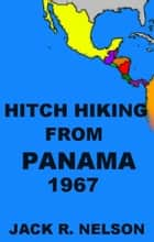 Hitch Hiking from Panama ebook by Jack Nelson