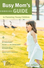 Busy Mom's Guide to Parenting Young Children ebook by Paul C. Reisser