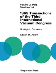 1965 Transactions of the Third International Vacuum Congress: Sessions 1-4 ebook by Adam, H.