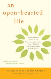 An Open-Hearted Life - Transformative Methods for Compassionate Living from a Clinical Psychologist and a Buddhist Nun ebook by Russell Kolts,Thubten Chodron,Dave O'Neal